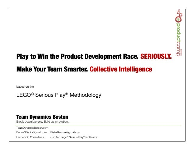 © Team Dynamics Boston 2014! based on the  LEGO® Serious Play® Methodology Play to Win the Product Development Race. SERIO...