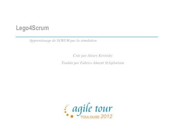 Lego4Scrum Apprentissage de SCRUM par la simulation  Crée par Alexey Krivitsky Traduit par Fabrice Aimetti @Agilarium
