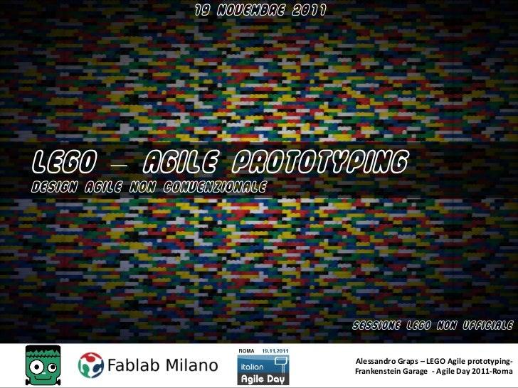 19 NOVEMBRE 2011LEGO – AGILE PROTOTYPINGDESIGN AGILE NON CONVENZIONALE                                       SESSIONE LEGO...