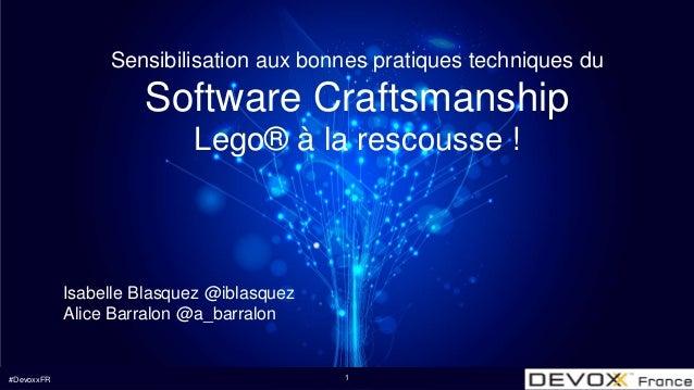 #DevoxxFR Sensibilisation aux bonnes pratiques techniques du Software Craftsmanship Lego® à la rescousse ! Isabelle Blasqu...