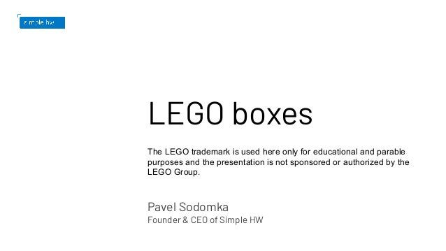 LEGO boxes The LEGO trademark is used here only for educational and parable purposes and the presentation is not sponsored...