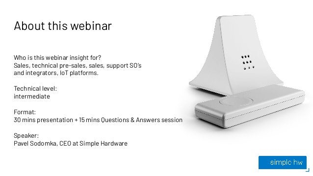 About this webinar Who is this webinar insight for? Sales, technical pre-sales, sales, support SO's and integrators, IoT p...
