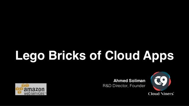 Lego Bricks of Cloud Apps Ahmed Soliman! R&D Director, Founder