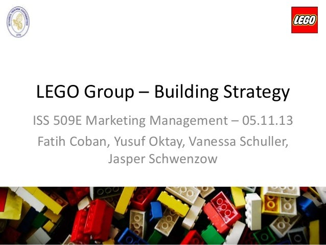 LEGO Group – Building Strategy ISS 509E Marketing Management – 05.11.13 Fatih Coban, Yusuf Oktay, Vanessa Schuller, Jasper...