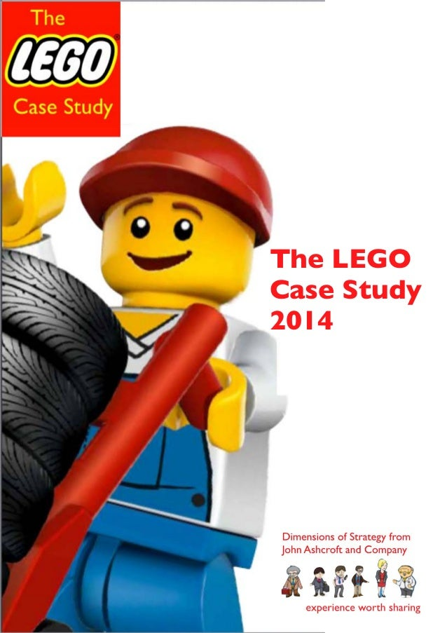! ! ! ! ! ! ! ! ! ! ! ! ! ! ! ! ! ! ! ! ! ! The A The LEGO 	  Case Study	  2014