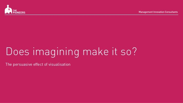 Does imagining make it so? The persuasive effect of visualisation