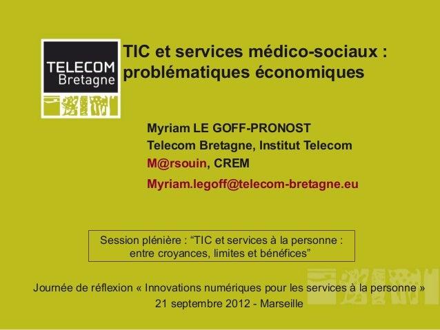 TIC et services médico-sociaux :                  problématiques économiques                      Myriam LE GOFF-PRONOST  ...