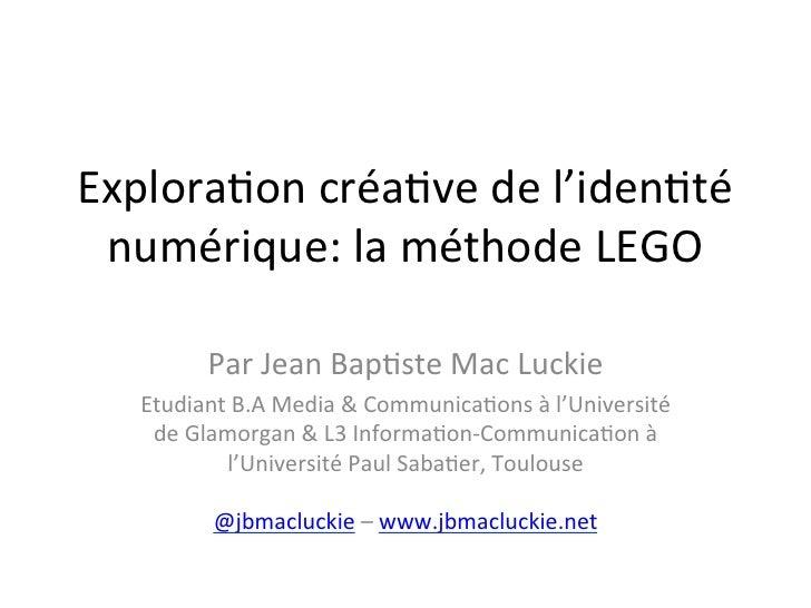 Explora(on créa(ve de l'iden(té  numérique: la méthode LEGO                                             ...