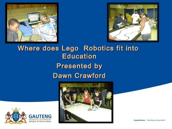 Where does Lego Robotics fit into           Education         Presented by        Dawn Crawford          19 May 2012