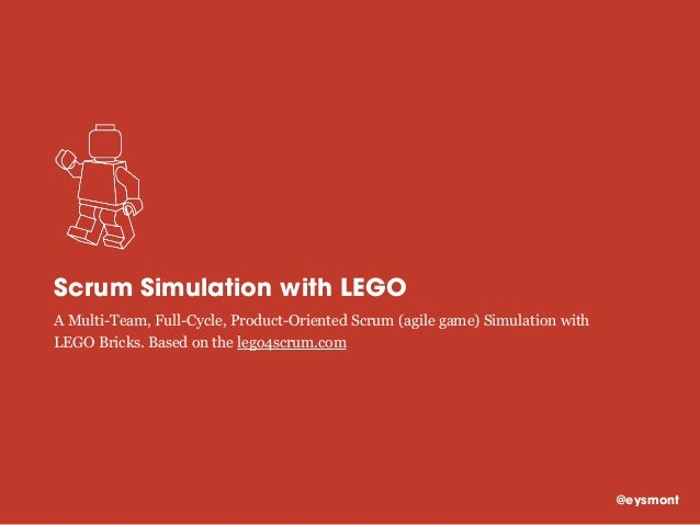 Scrum Simulation with LEGO A Multi-Team, Full-Cycle, Product-Oriented Scrum (agile game) Simulation with LEGO Bricks. Base...