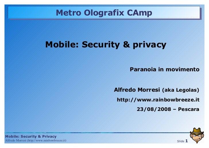Metro Olografix CAmp <ul><ul><li>Mobile: Security & privacy </li></ul></ul><ul><ul><li>Paranoia in movimento </li></ul></u...