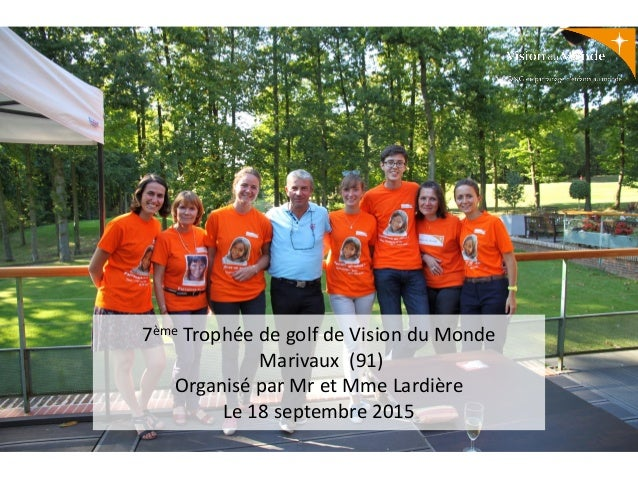 7ème Trophée de golf de Vision du Monde Marivaux (91) Organisé par Mr et Mme Lardière Le 18 septembre 2015
