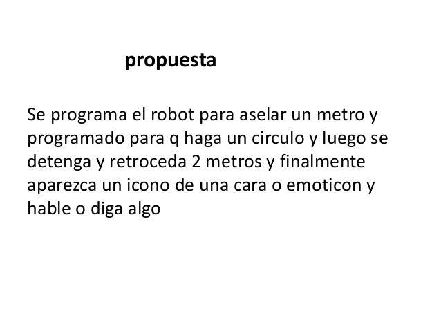 Se programa el robot para aselar un metro y programado para q haga un circulo y luego se detenga y retroceda 2 metros y fi...