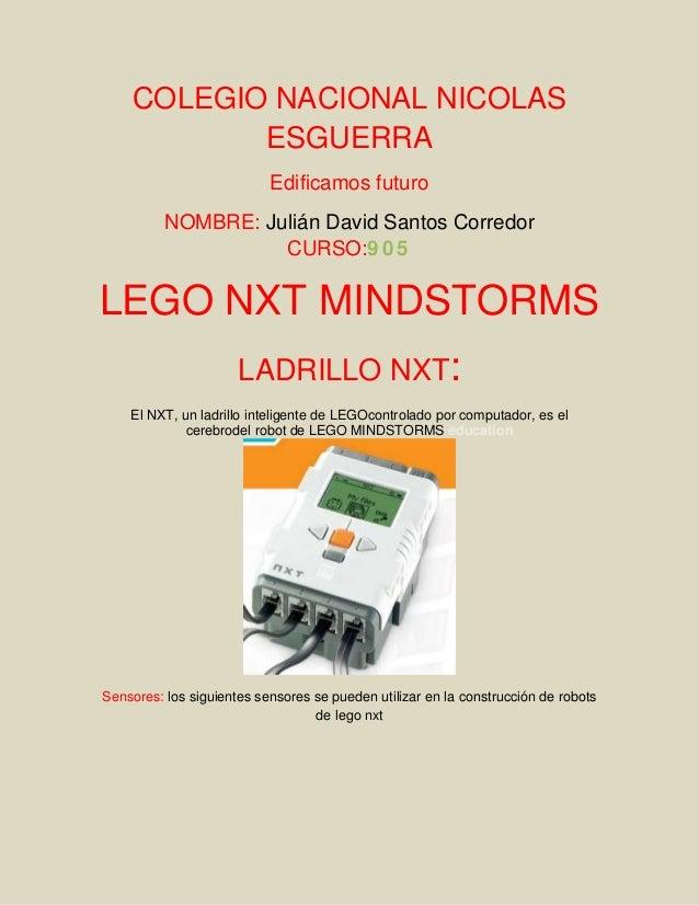 COLEGIO NACIONAL NICOLAS ESGUERRA Edificamos futuro NOMBRE: Julián David Santos Corredor CURSO:9 0 5  LEGO NXT MINDSTORMS ...