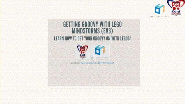 Getting Groovy with Lego MindStorms EV3 - GR8Conf US 2016