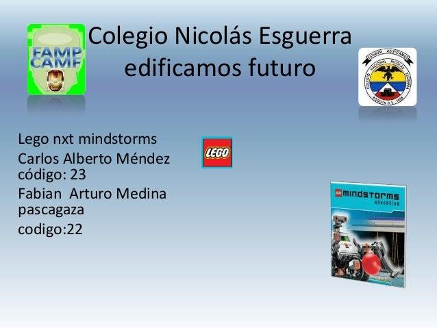 Colegio Nicolás Esguerra            edificamos futuroLego nxt mindstormsCarlos Alberto Méndezcódigo: 23Fabian Arturo Medin...