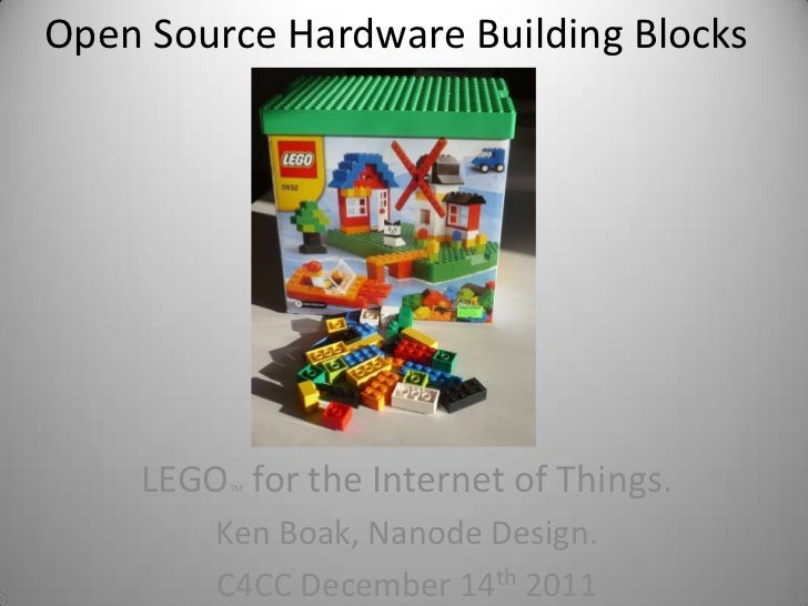 Open Source Hardware Building Blocks    LEGO for the Internet of Things.         TM        Ken Boak, Nanode Design.       ...