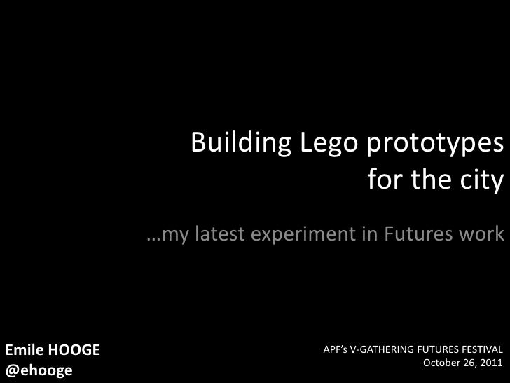 Building Lego prototypes                                for the city              …my latest experiment in Futures workEmi...