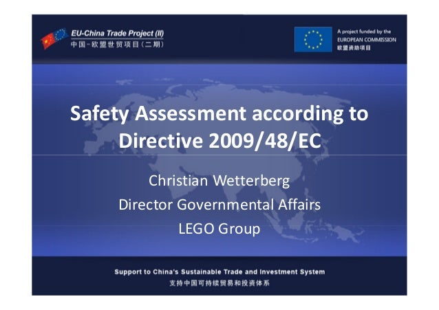 Safety Assessment according to Directive 2009/48/EC Christian Wetterberg Director Governmental Affairs LEGO Group