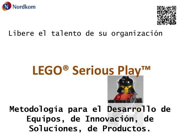 Libere el talento de su organización  LEGO® Serious Play™ Metodología para el Desarrollo de Equipos, de Innovación, de Sol...