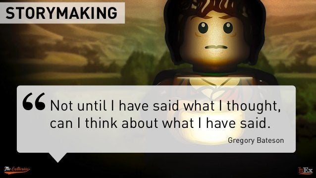 """STORYMAKING Not until I have said what I thought, can I think about what I have said. Gregory Bateson """""""