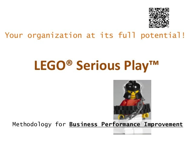 Your organization at its full potential!  LEGO® Serious Play™  Methodology for Business Performance Improvement
