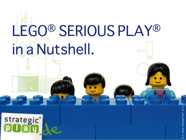 © 2015 LEGO® SERIOUS PLAY® in a Nutshell. ©K.Elster,StrategicPlay®2015