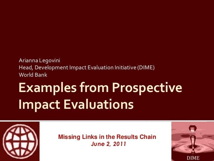 Examples from Prospective Impact Evaluations<br />Arianna Legovini<br />Head, Development Impact Evaluation Initiative (DI...