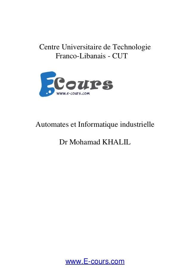Centre Universitaire de Technologie Franco-Libanais - CUT Automates et Informatique industrielle Dr Mohamad KHALIL www.E-c...