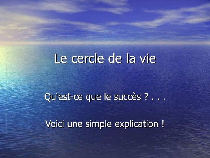 Le cercle de la vie Qu'est-ce que le succès ? . . . Voici une simple explication !
