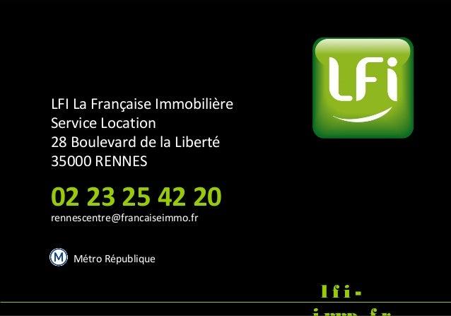 LFI La Française Immobilière Service Location 28 Boulevard de la Liberté 35000 RENNES 02 23 25 42 20 rennescentre@francais...