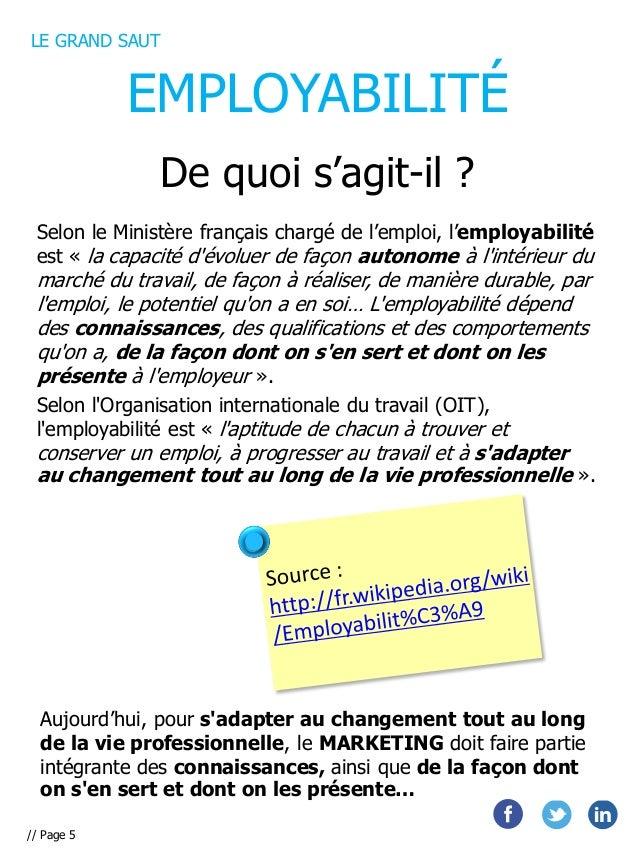 LE GRAND SAUT  EMPLOYABILITÉ De quoi s'agit-il ? Selon le Ministère français chargé de l'emploi, l'employabilité est « la ...