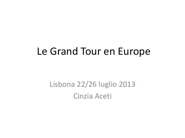 Le Grand Tour en Europe Lisbona 22/26 luglio 2013 Cinzia Aceti