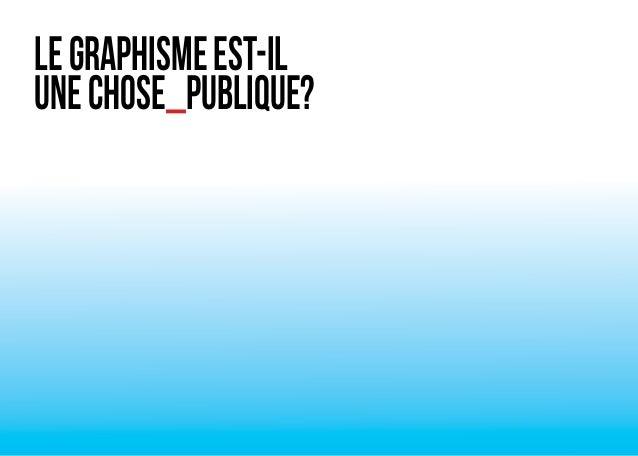 LE GRAPHISME EST-IL  UNE CHOSE_PUBLIQUE?