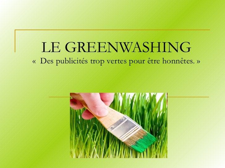 LE GREENWASHING « Des publicités trop vertes pour être honnêtes.»