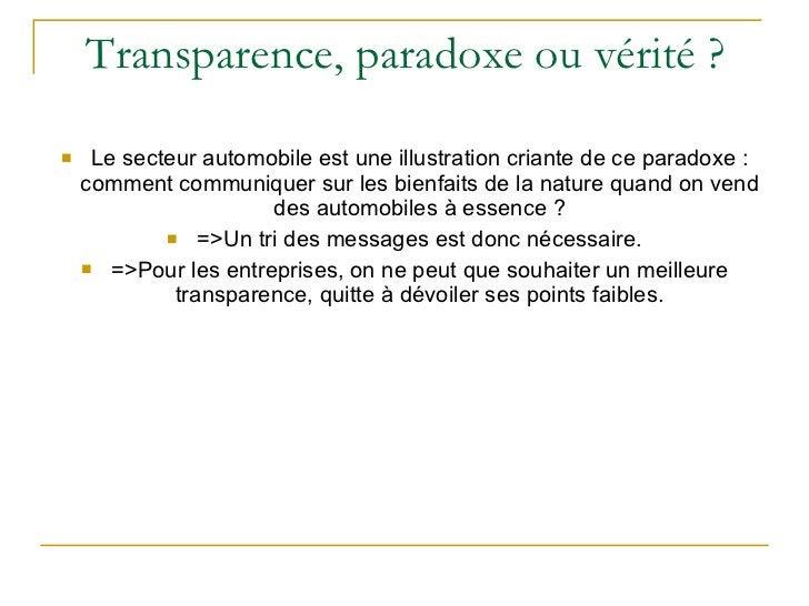 Transparence, paradoxe ou vérité ? <ul><li>Le secteur automobile est une illustration criante de ce paradoxe : comment com...