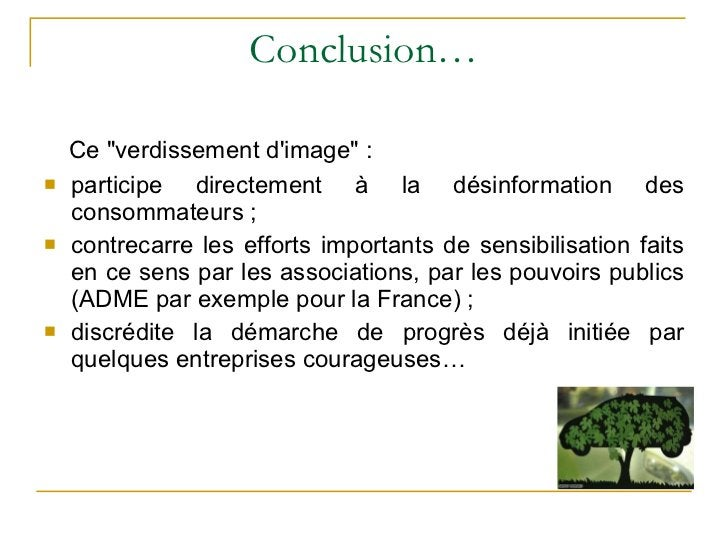 Conclusion… <ul><li>Ce &quot;verdissement d'image&quot; : </li></ul><ul><li>participe directement à la désinformation des ...