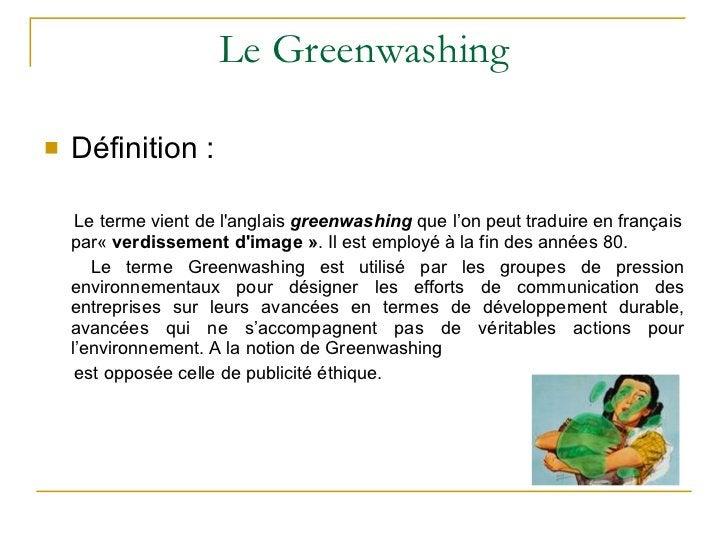 Le Greenwashing <ul><li>Définition : </li></ul><ul><li>Le terme vient de l'anglais  greenwashing  que l'on peut traduire e...