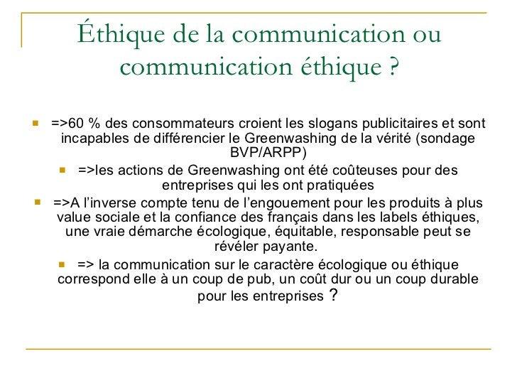 Éthique de la communication ou communication éthique ? <ul><li>=>60 % des consommateurs croient les slogans publicitaires ...