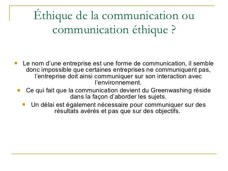 Éthique de la communication ou communication éthique ? <ul><li>Le nom d'une entreprise est une forme de communication, il ...