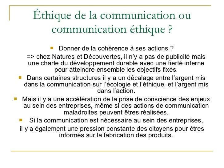 Éthique de la communication ou communication éthique ? <ul><li>Donner de la cohérence à ses actions ? </li></ul><ul><li>=>...