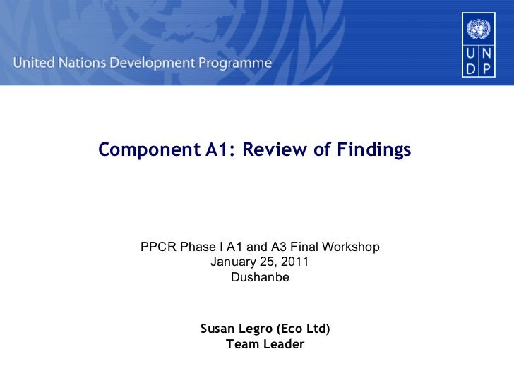 Component A1: Review of Findings PPCR Phase I A1 and A3 Final Workshop January 25, 2011 Dushanbe Susan Legro (Eco Ltd) Tea...