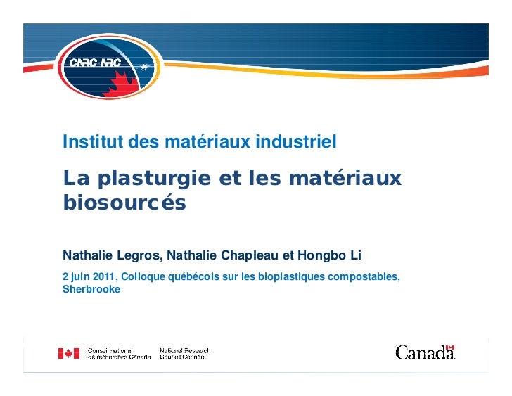 Institut des matériaux industriel  La plasturgie et les matériaux  biosourcés  Nathalie Legros, Nathalie Chapleau et Hongb...