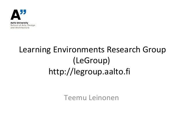 Learning Environments Research Group              (LeGroup)       http://legroup.aalto.fi           Teemu Leinonen