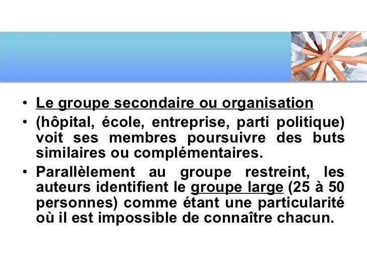 <ul><li>Le groupe secondaire ou organisation   </li></ul><ul><li>(hôpital, école, entreprise, parti politique) voit ses m...