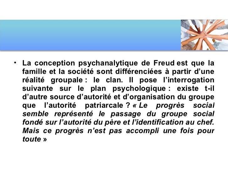 <ul><li>La conception psychanalytique de Freudest que la famille et la société sont différenciées à partir d'une réalité ...
