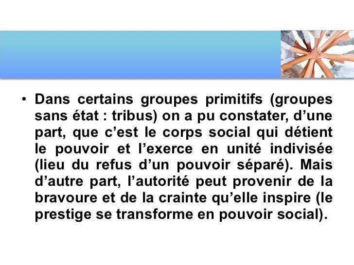 <ul><li>Dans certains groupes primitifs (groupes sans état: tribus) on a pu constater, d'une part, que c'est le corps soc...