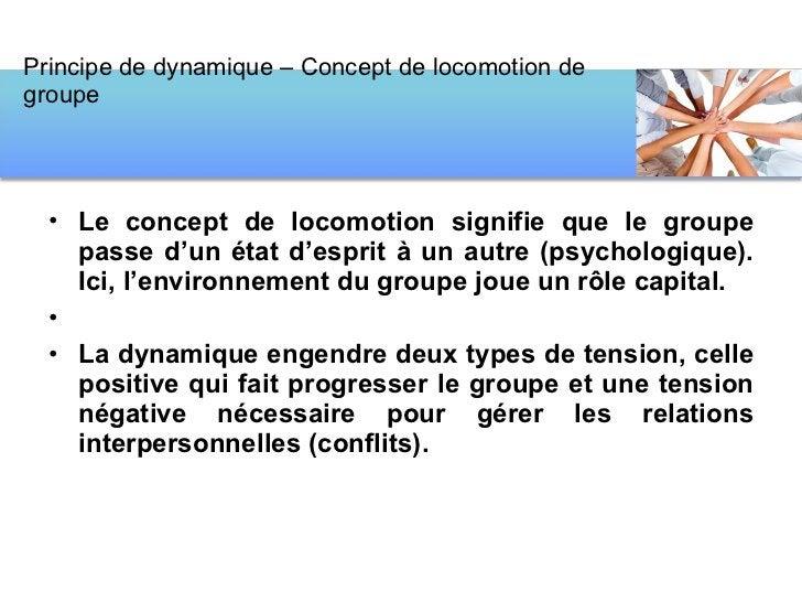 <ul><li>Le concept de locomotion signifie que le groupe passe d'un état d'esprit à un autre (psychologique). Ici, l'enviro...