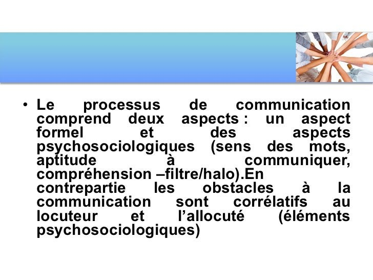 <ul><li>Le processus de communication comprend deux aspects: un aspect formel et des aspects psychosociologiques (sens de...