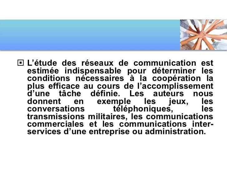 <ul><li>L'étude des réseaux de communication est estimée indispensable pour déterminer les conditions nécessaires à la coo...